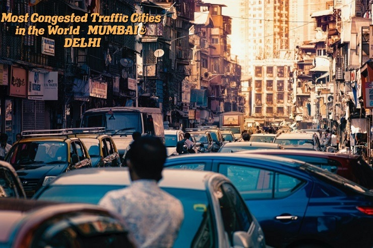 Most Congested Traffic Cities in the World - MUMBAI & DELHI